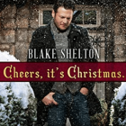 Cheers, It's Christmas – Blake Shelton