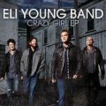 Even If It Breaks Your Heart – Eli Young Band Crazy Girl EP