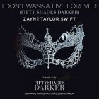 I Don't Wanna Live Forever (Fifty Shades Darker) Taylor Swift and ZAYN
