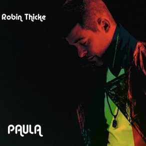 Robin Thicke released to get Paula Patton back
