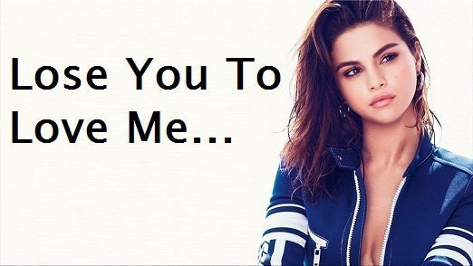 Lose You To Love Me – Selena Gomez