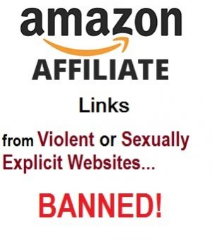 amazon affiliate links from violent or sexually explicit  websites, banned