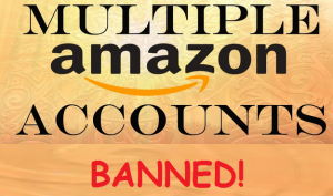 multiple amazon accounts will result in a ban
